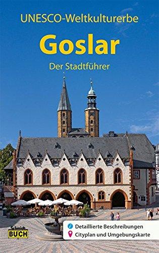UNESCO Weltkulturerbe Goslar - Der Stadtführer